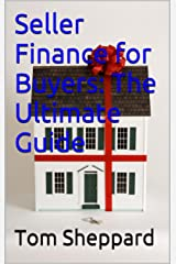 Seller Finance for Buyers: The Ultimate Guide Kindle Edition