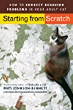 Starting from Scratch: How to Correct Behavior Problems in Your Adult Cat (English Edition)