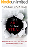 The Art of the Steal: Exposing Fraud & Vulnerabilities in America's Elections