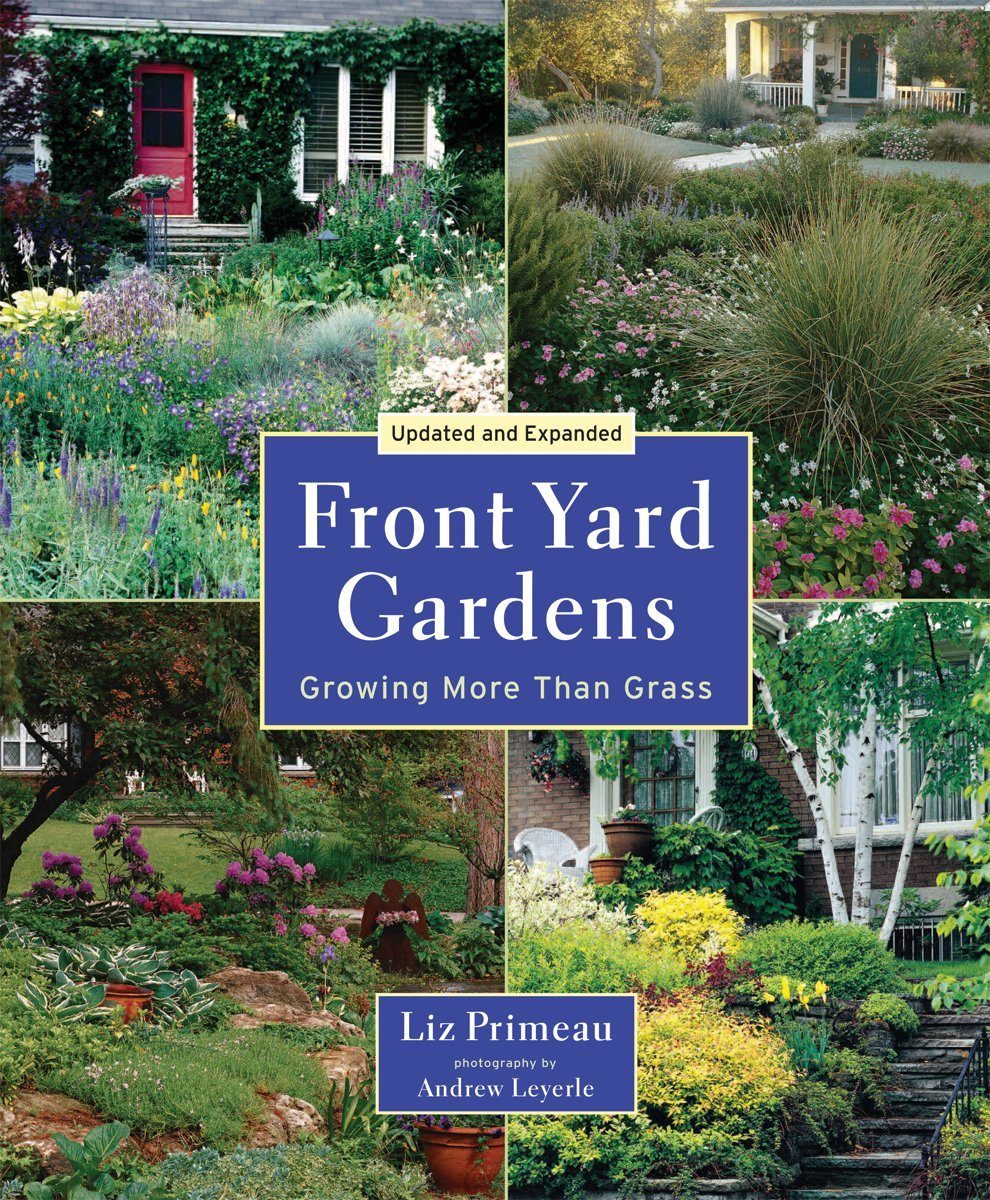 Front yard gardens - Front Yard Gardens Growing More Than Grass Liz Primeau Andrew Leyerle 8601400101957 Books Amazon Ca