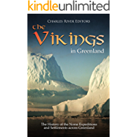 The Vikings in Greenland: The History of the Norse Expeditions and Settlements across Greenland