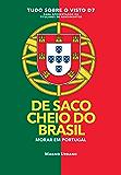 DE SACO CHEIO DO BRASIL: VENHA MORAR EM PORTUGAL - 1300% mais brasileiros pediram o visto de residência para morar em Portugal em 2017!