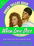 When Love Dies (Sweet Valley High #12)