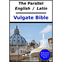 The Parallel English - Latin Vulgate Bible: With Latin Dictionary References (English Edition)