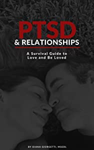 PTSD and Relationships: A Survival Guide to Love and Be Loved