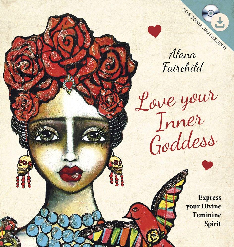 Love Your Inner Goddess: Express your Divine Feminine Spirit ebook