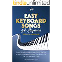 Easy Keyboard Songs for Beginners: Master Music Reading Techniques Quickly. The Step by Step Piano Workbook Perfect to… book cover