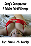 Doug's Cumuppance: A Twisted Tale Of Revenge (English Edition)