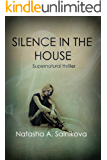 Silence in the house (A Supernatural thriller with a twist you won't see coming)