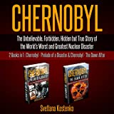 Chernobyl: 2 Books in 1: Chernobyl: Prelude of a Disaster & Chernobyl: The Dawn After: The Unbelievable, Forbidden, Hidden but True Story of the World's Worst and Greatest Nuclear Disaster