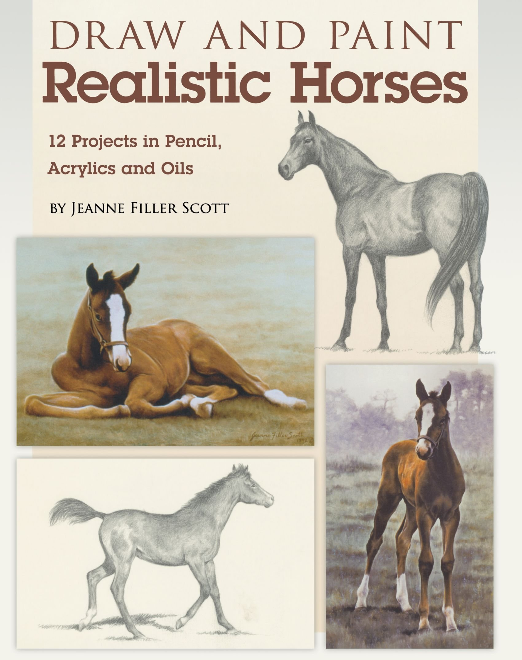 Draw And Paint Realistic Horses: Projects In Pencil, Acrylics And Oills:  Jeanne Filler Scott: 9781600619960: Amazon: Books