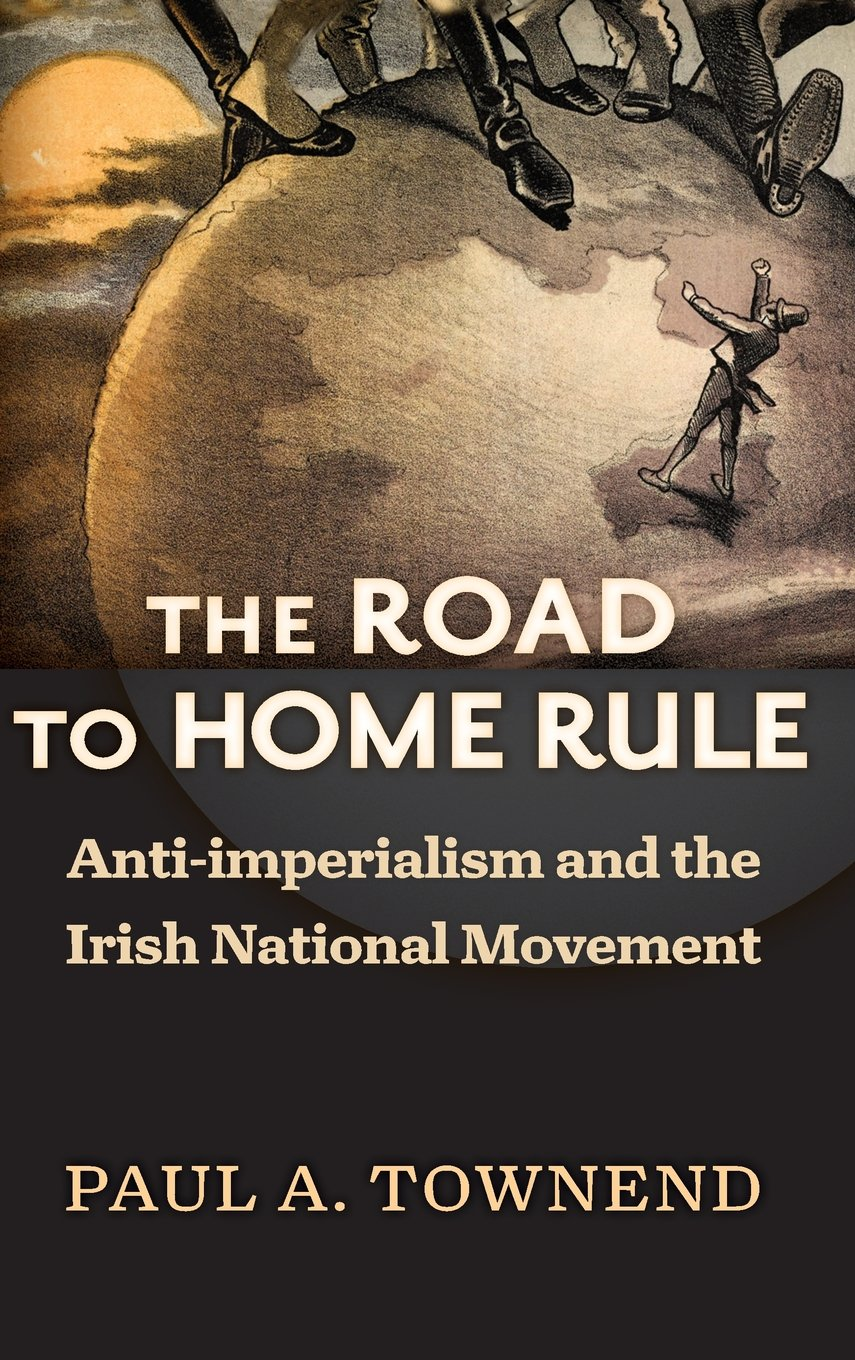 Download The Road to Home Rule: Anti-imperialism and the Irish National Movement (History of Ireland & the Irish Diaspora) pdf epub