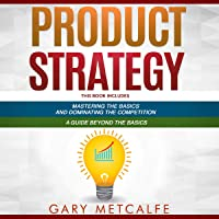 Product Strategy: 2 Books in 1: Mastering the Basics and Dominating the Competition + A Guide Beyond the Basics