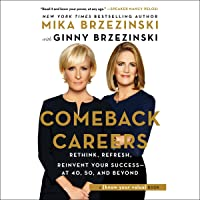 Comeback Careers: Rethink, Refresh, Reinvent Your Success - at 40, 50, and Beyond
