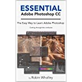 Essential Adobe Photoshop CC: The Easy Way to Learn Adobe Photoshop