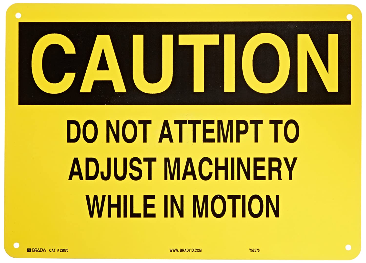 10 X 14 Brady 22870 Plastic Machine /& Operational Sign Legend Do Not Attempt To Adjust Machinery While In Motion