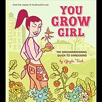 You Grow Girl: The Groundbreaking Guide to Gardening (English Edition)