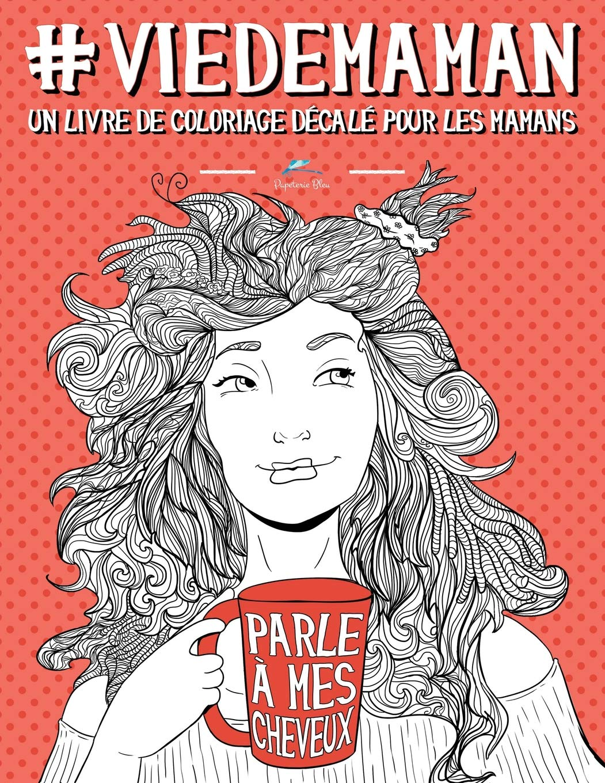 Vie De Maman Un Livre De Coloriage Décalé Pour Les Mamans Amazon
