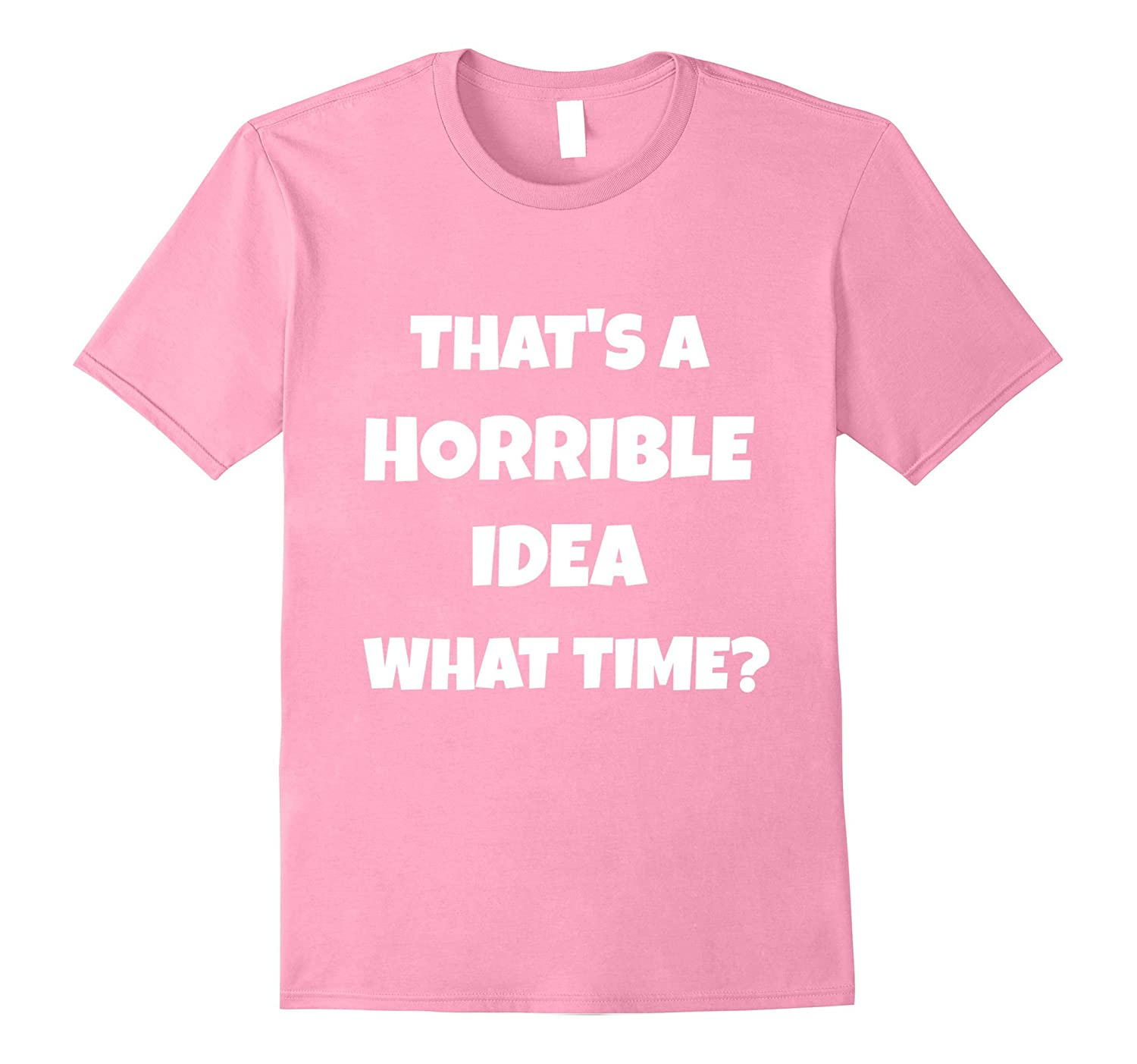 THAT/'S A HORRIBLE IDEA GEEKY T SHIRTS FUNNY T SHIRTS FOR MEN NERDY T-SHIRT