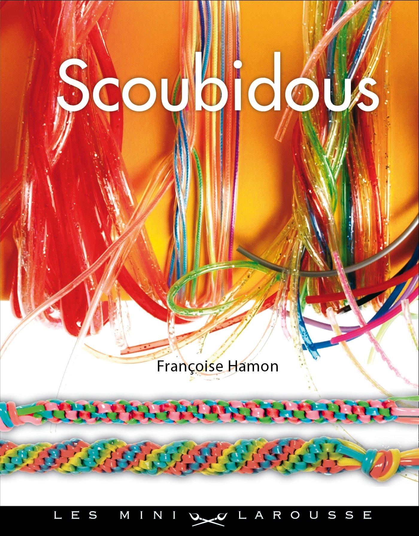 Scoubidous Relié – 24 avril 2013 Françoise Hamon Larousse 2035858011 Art du fil