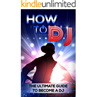 How To DJ: The Ultimate Guide To Become A DJ (dj, djing, dj like pro) book cover