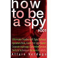 How to Be a Spy: Ultimate Tradecraft Spy School Operations Book, Covers Anti Surveillance Detection, CIA Cold War & Corporate espionage, Clandestine Services ... for teens & adults (English Edition)