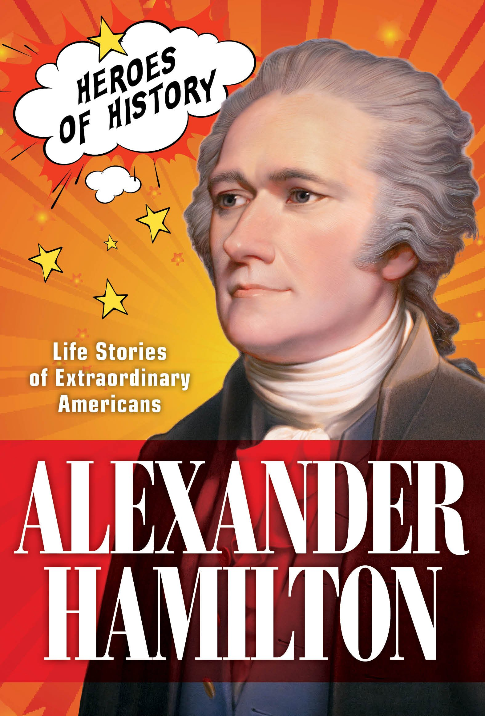 Alexander Hamilton : Life Stories of Extraordinary Americans (TIME Heroes of History #1)
