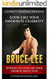 Bruce Lee Celebrity SPECIAL EDITION Training Program: 10 Weeks to Look Like Your Favorite Movie Star