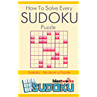 HOW TO SOLVE EVERY - SUDOKU PUZZLE-: SUDOKU - NO more  a Puzzle (English Edition)