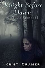 Knight Before Dawn (Knights of Juneau Book 1) Kindle Edition