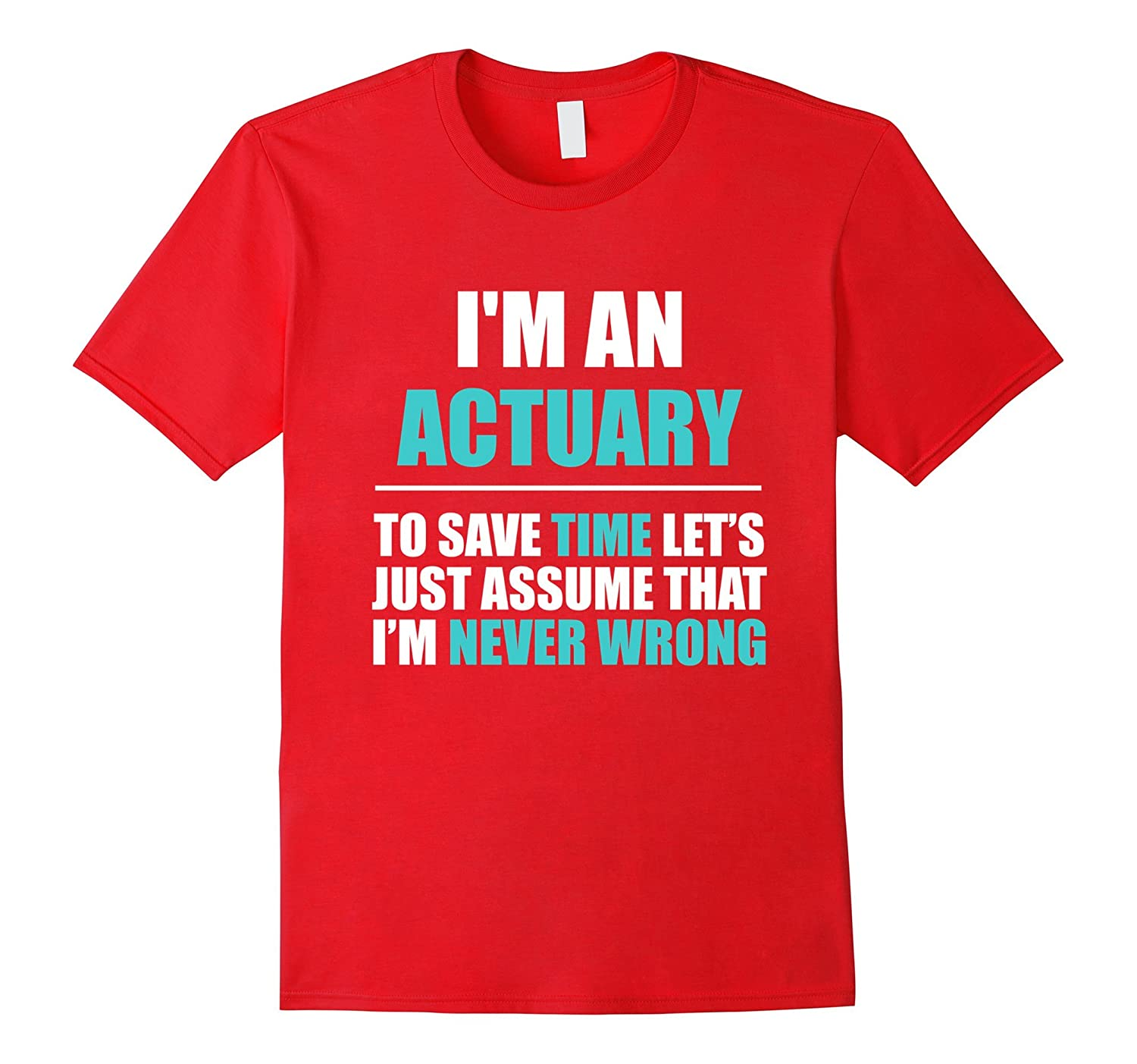 Actuary Assume Im Never Wrong Funny Gift T-Shirt-PL