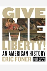 Give Me Liberty!: An American History (Brief Sixth Edition) (Vol. 1) Kindle Edition