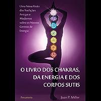 O Livro dos Chakras da Energia e dos Corpos Sutis: Uma nova visão das tradições antigas e modernas sobre os nossos…