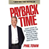 Payback Time: Eight Steps to Outsmarting the System That Failed You and Getting Your Investments Back on Track. Phil Town