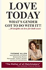Love Today. What's Gender Got to Do With It?: 10 Valuable Insights on Love for Both Sexes. Kindle Edition