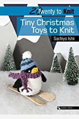 20 to Knit: Tiny Christmas Toys to Knit (Twenty to Make) Kindle Edition