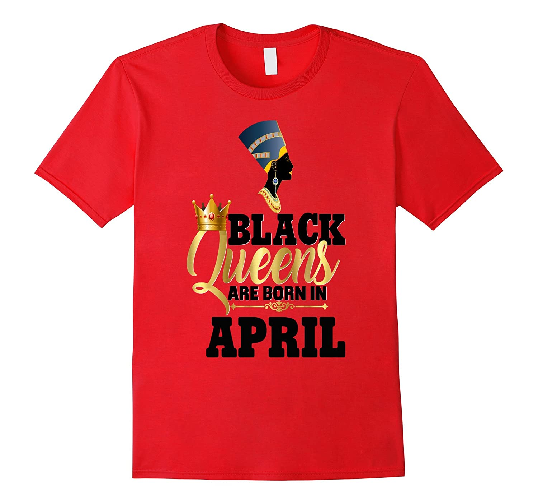 Black Queens Are Born In April Shirt Birthday Nefertiti