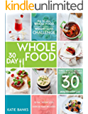 The 30 Day Whole Food Weight Loss Challenge: 30 Day Whole Food: Three Whole Recipes Cooked in Less than 30 Minutes Every Day: 30 Day Weight Loss Exercise ... whole food recipes Book 1) (English Edition)