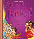 You Wouldn't Want to Live in Pompeii! (Revised Edition)