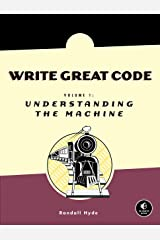 Write Great Code, Volume 1: Understanding the Machine Kindle Edition