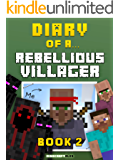 Diary of a Rebellious Villager: Book 2 [An Unofficial Minecraft Book] (Minecraft Tales 46)