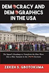 DEMOCRACY AND DEMOGRAPHICS IN THE USA: The Squad's Roadmap to Transform the Blue Wave Into a Blue Tsunami in the 2020 Elections Kindle Edition