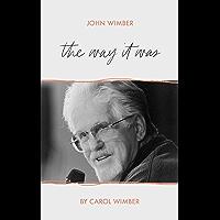 John Wimber: The Way It Was