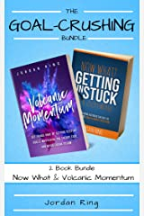 The Goal Crushing Bundle: 2 Book Bundle: Now What and Volcanic Momentum Kindle Edition