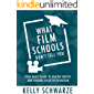 What Film Schools Don't Tell You: Your Basic Guide to Making Movies and Finding Good Distribution