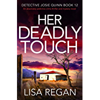 Her Deadly Touch: An absolutely addictive crime thriller and mystery novel (Detective Josie Quinn Book 12)