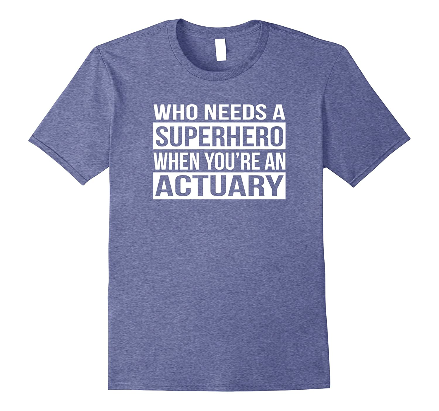 Who Needs a Superhero When Youre An Actuary T-Shirt-TJ