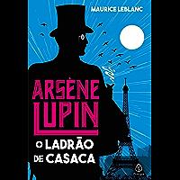 Arsene Lupin, o ladrão de casaca (Clássicos da literatura mundial)