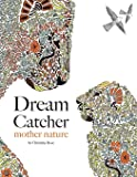 Dream Catcher: mother nature: An awe inspiring colouring book celebrating the hidden tenderness of the untamed wild