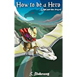 How to be a Hero: (And Part-Time Dragon) (Part-Time Dragon series Book 1)